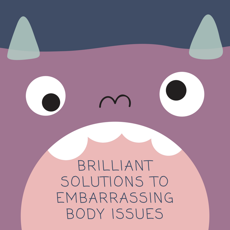 BRILLIANT SOLUTIONS TO EMBARRASSING BODY ISSUES
