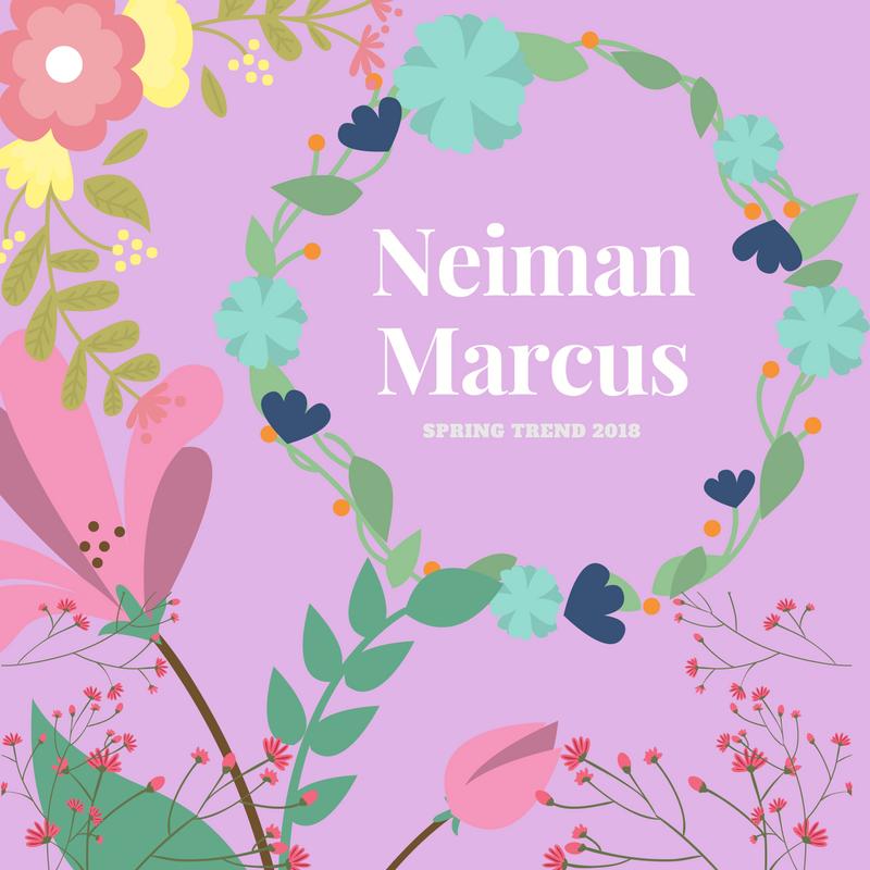 NEIMAN MARCUS SPRING TREND 2018