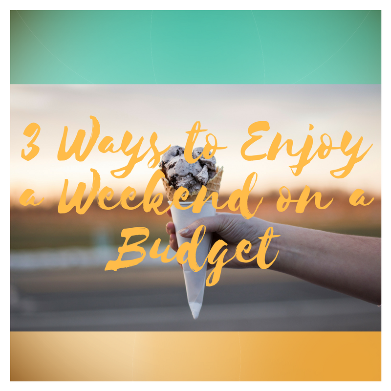 3 Ways to Enjoy a Weekend on a Budget