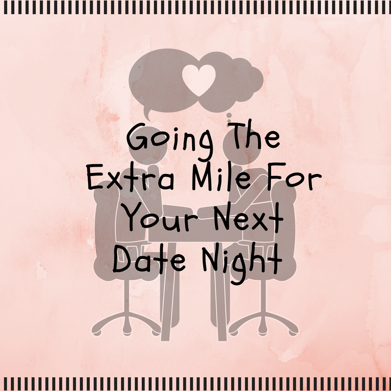Going The Extra Mile For Your Next Date Night