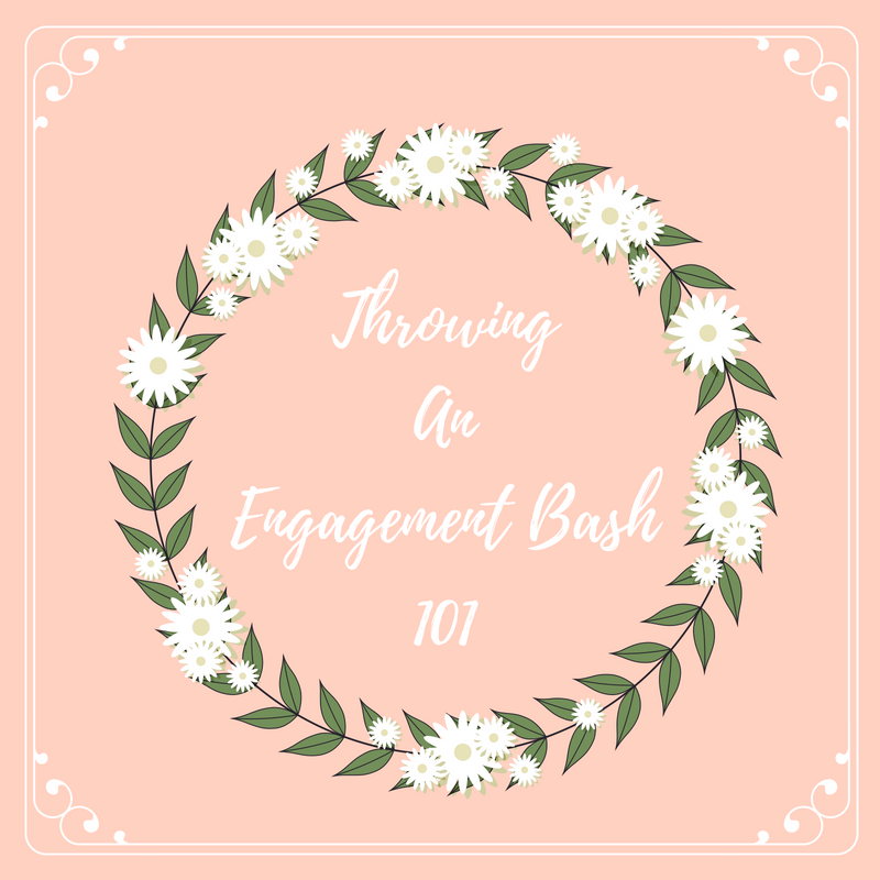 THROWING AN ENGAGEMENT BASH 101