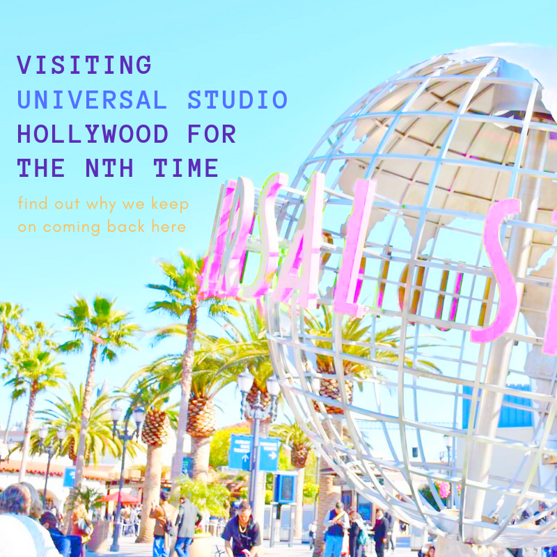 VISITING UNIVERSAL STUDIOS HOLLYWOOD FOR THE NTH TIME